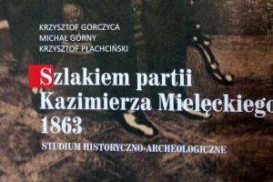 Szlakiem partii Kazimierza Mielęckiego 1863. Studium historyczno-archeologiczne