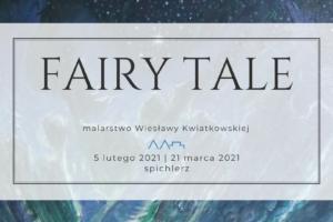 Fairy tale. Baśniowy świat Wiesławy Kwiatkowskiej