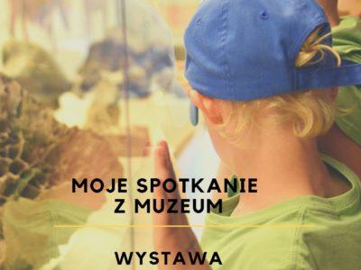"""""""Moje spotkanie z muzeum"""""""